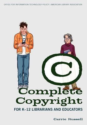Complete Copyright for K-12 Librarians and Educators By Russell, Carrie